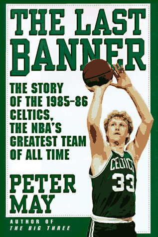 9780684800851: The Last Banner: The Story of the 1985-86 Celtics, the Nba's Greatest Team of All Time