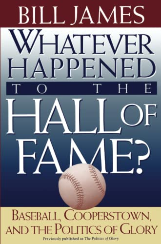 Whatever Happened to the Hall of Fame Baseball, Cooperstown, and The Politics of Glory