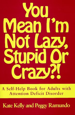 9780684801162: You Mean I'm Not Lazy, Stupid, or Crazy?!: A Self-Help Book for Adults with Attention Deficit Disorder (A Fireside book)