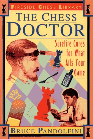 9780684801216: The Chess Doctor: Sure Fire Cures for What Ails Your Game