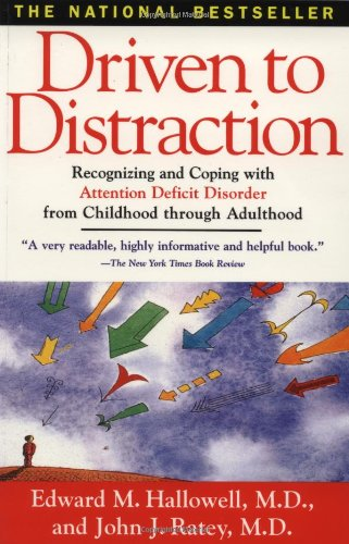 Driven to Distraction : Recognizing and Coping with Attention Deficit Disorder From Childhood Thr...