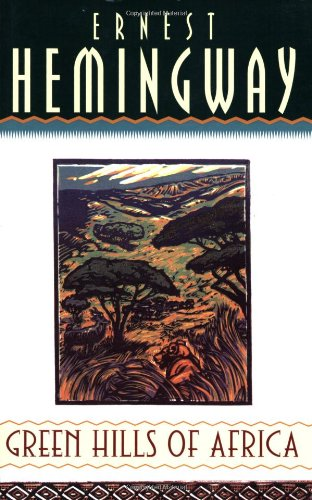 Green Hills of Africa: Ernest Hemingway