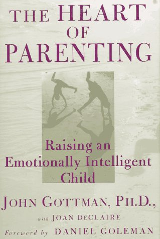 9780684801308: The Heart of Parenting: Raising an Emotionally Intelligent Child
