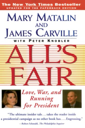 All's Fair: Love, War, and Running for: Carville, James;Knobler, Peter;Matalin,