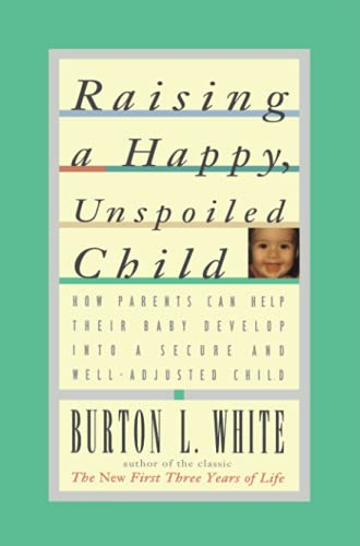 9780684801346: Raising a Happy, Unspoiled Child: How Parents Can Help Their Baby Develop into a Secure and Well-Adjusted Child