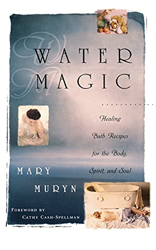 Water Magic: Healing Bath Recipes for the Body, Spirit, and Soul: Muryn, Mary