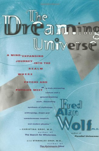 9780684801599: The Dreaming Universe: A Mind-Expanding Journey Into the Realm Where Psyche and Physics Meet