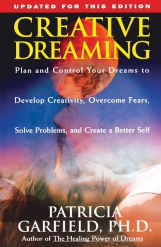 Creative Dreaming: Plan And Control Your Dreams to Develop Creativity, Overcome Fears, Solve Prob...