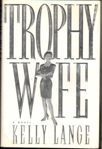 Trophy Wife Novel ( Includes Bookmark from: KElly Lange, SIGNED