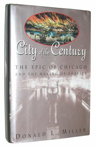 City of the Century: The Epic of Chicago and the Making of America: Miller, Donald L.;Simon & ...