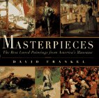 Masterpieces: The Best-Loved Paintings from America's Museums: Frankel, David