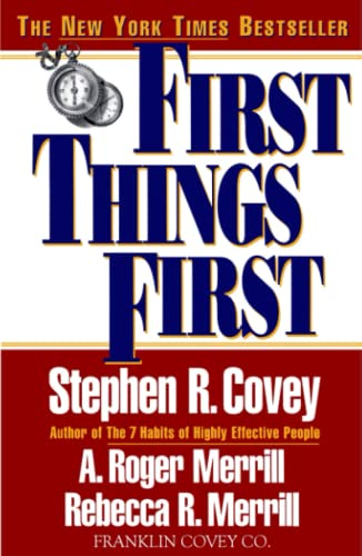 First Things First: To Live, to Love,: Stephen R. Covey,