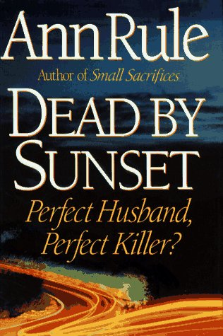 Dead By Sunset: Perfect Husband, Perfect Killer?: Rule, Ann