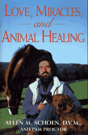 Love, Miracles, and Animal Healing: A Veterinarian's Journey from Physical Medicine to Spiritual ...