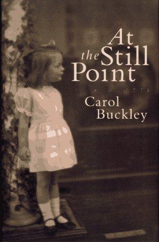At the Still Point: Buckley, Carol