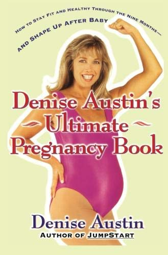 Denise Austin's Ultimate Pregnancy Book: Austin, Denise