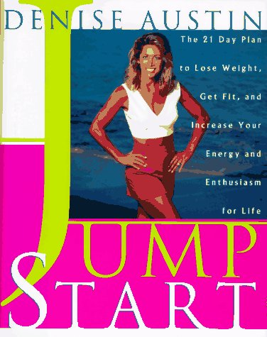 Jump Start: The 21 Day Plan to Lose Weight, Get Fit and Increase Your Energy and Enthusiasm for L...