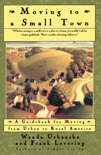 9780684802237: Moving To A Small Town: A Guidebook To Moving From Urban To Rural America