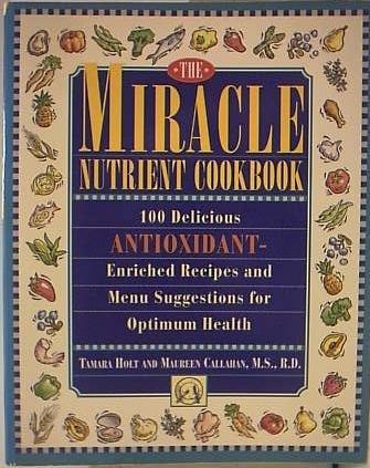 Miracle Nutrient Cookbook: Callahan, Maureen; Holt, Tamara