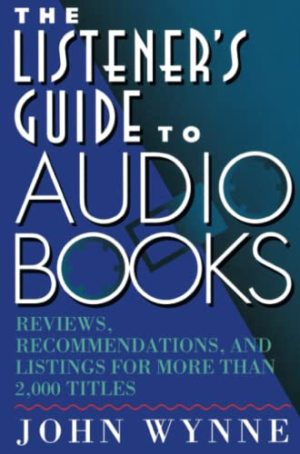 Listener's Guide to Audio Books: Reviews, Recommendations, and Listings for More than 2,000 ...