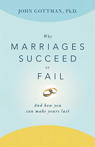 9780684802411: Why Marriages Succeed or Fail: And How You Can Make Yours Last