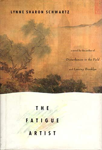 Fatigue Artist, The: Schwartz, Lynne Sharon