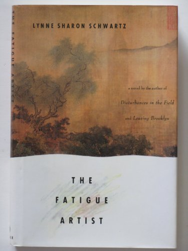 Fatigue Artist, The: Schwartz, Lynne Sharon
