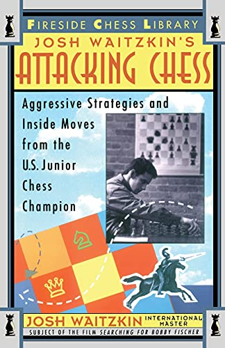 Attacking Chess: Aggressive Strategies and Inside Moves from the U.S. Junior Chess Champion (Fire...