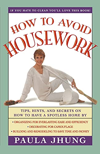 How to Avoid Housework: Tips, Hints, and: Paula Jhung
