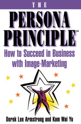 The Persona Principle: How to Succeed in: Derek Armstrong, Kam