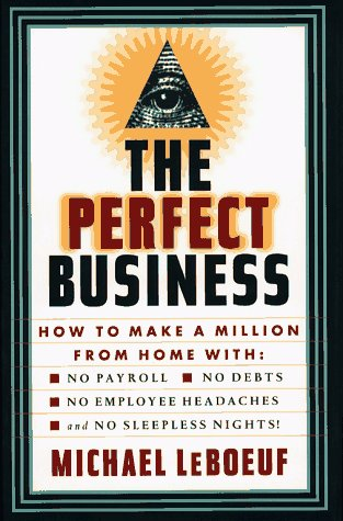 9780684802725: PERFECT BUSINESS: How to Make a Million from Home with No Payroll, No Employee Headaches, No Debts and No Sleepless Nights