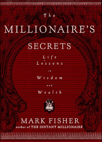 The Millionaire's Secrets: Life Lessons in Wisdom and Wealth (9780684802817) by Mark Fisher