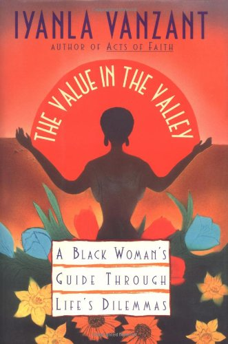 Value in the Valley: A Black Woman's Guide Through Life's Dilemmas: Vanzant, Iyanla