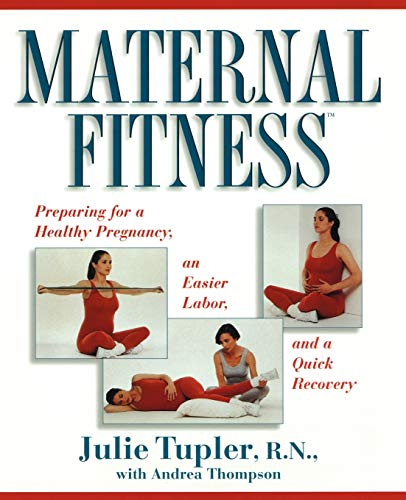 Maternal Fitness : Preparing for a Healthy Pregnancy, an Easier Labor, and a Quick Recovery