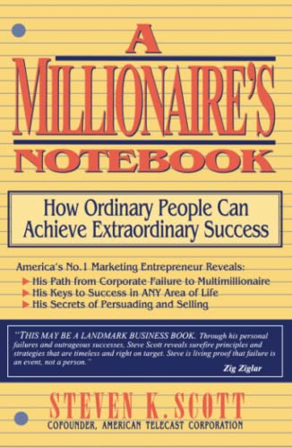 Millionaire's Notebook: How Ordinary People Can Achieve Extraordinary Success (0684803038) by Steven K. Scott