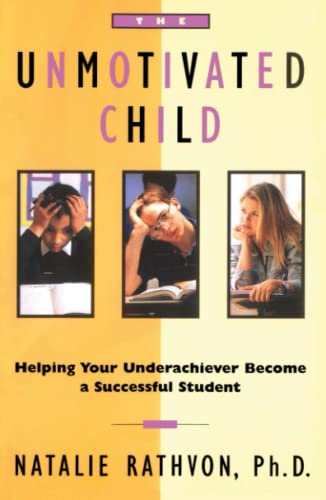 The Unmotivated Child: Helping Your Underachiever Become a Successful Student: Rathvon, Natalie