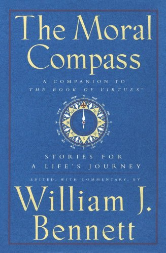 The Moral Compass: Stories for a Life's Journey: Bennett, William J.