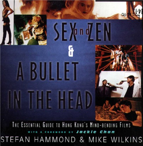 9780684803418: Sex and Zen & A Bullet in the Head: The Essential Guide to Hong Kong's Mind-bending Films