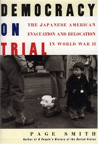 Democracy on Trial: The Japanese American Evacuation and Relocation in World War II: Smith, Page