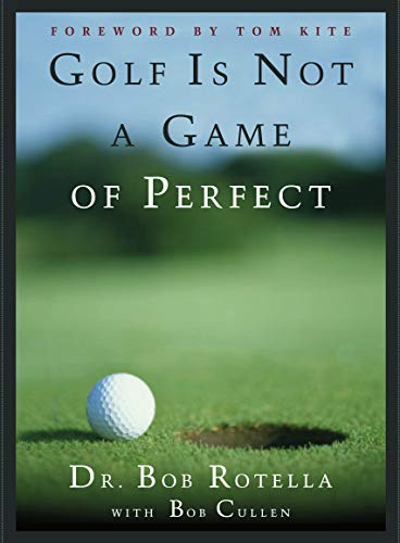 Golf is Not a Game of Perfect: Rotella, Dr. Bob