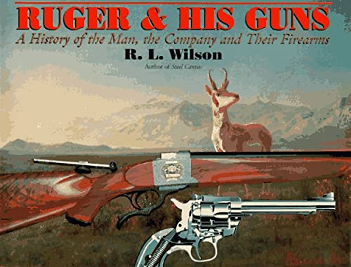 Ruger and His Guns: A History of: Wilson, R. l.;