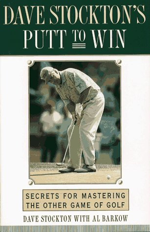 9780684803708: Dave Stockton's Putt to Win: Secrets for Mastering the Other Game of Golf