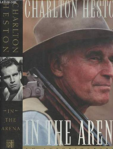 In the Arena : An Autobiography: CHARLTON HESTON