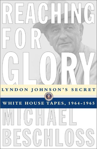 9780684804088: Reaching for Glory: Lyndon Johnson's Secret White House Tapes, 1964-1965