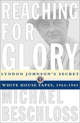 Reaching for Glory: Lyndon Johnson's Secret White House Tapes, 1964-1965: Johnson, Lyndon B.;...