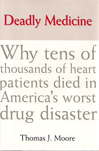 9780684804170: Deadly Medicine: Why Tens of Thousands of Heart Patients Died in America'a Worst Drug Disaster