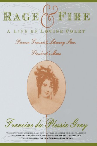 Rage & Fire. A Life of Louise Colet. Pioneer Feminist, Literary Star, Flaubert's Muse.: ...