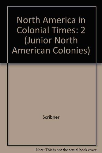 North America in Colonial Times: An Encyclopedia for Students (Junior North American Colonies)