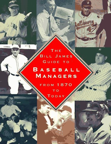 9780684806983: The BILL JAMES GUIDE TO BASEBALL MANAGERS: From 1870 to Today