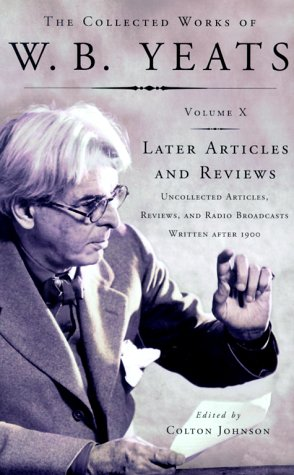9780684807270: The Collected Works of W.B. Yeats, Volume X: Later Articles and Reviews : Uncollected Articles, Reviews, and Radio Broadcasts Written After 1900
